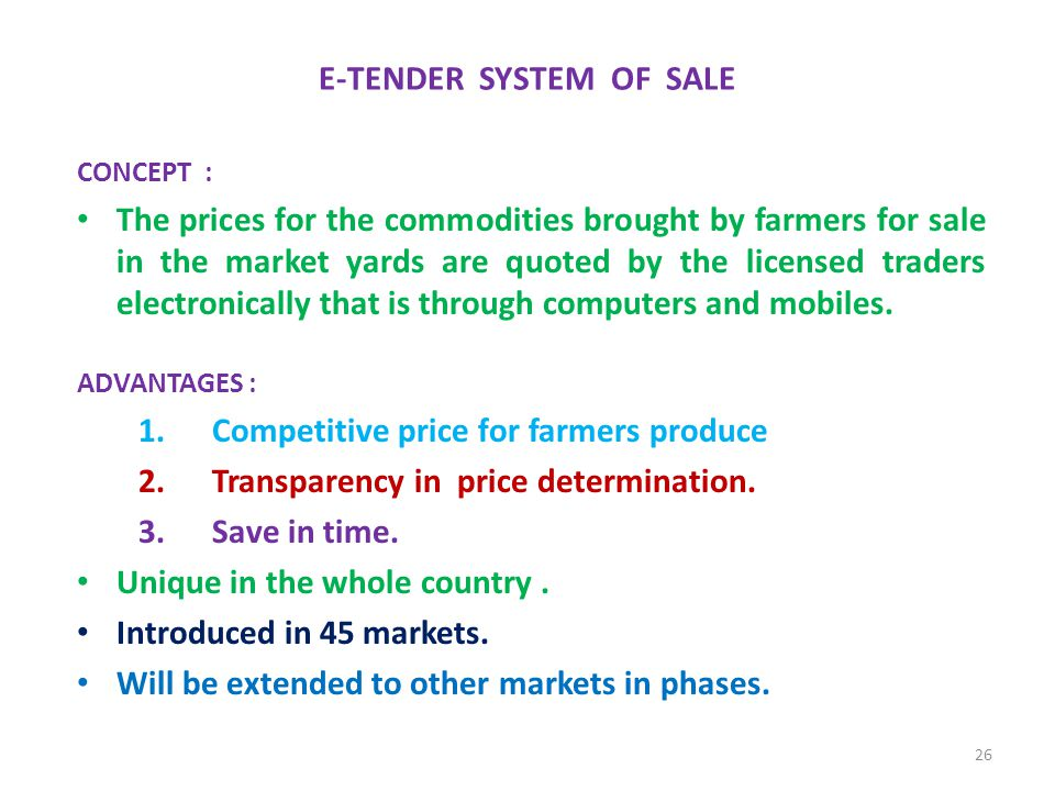 E-TENDER SYSTEM OF SALE CONCEPT : The prices for the commodities brought by farmers for sale in the market yards are quoted by the licensed traders el