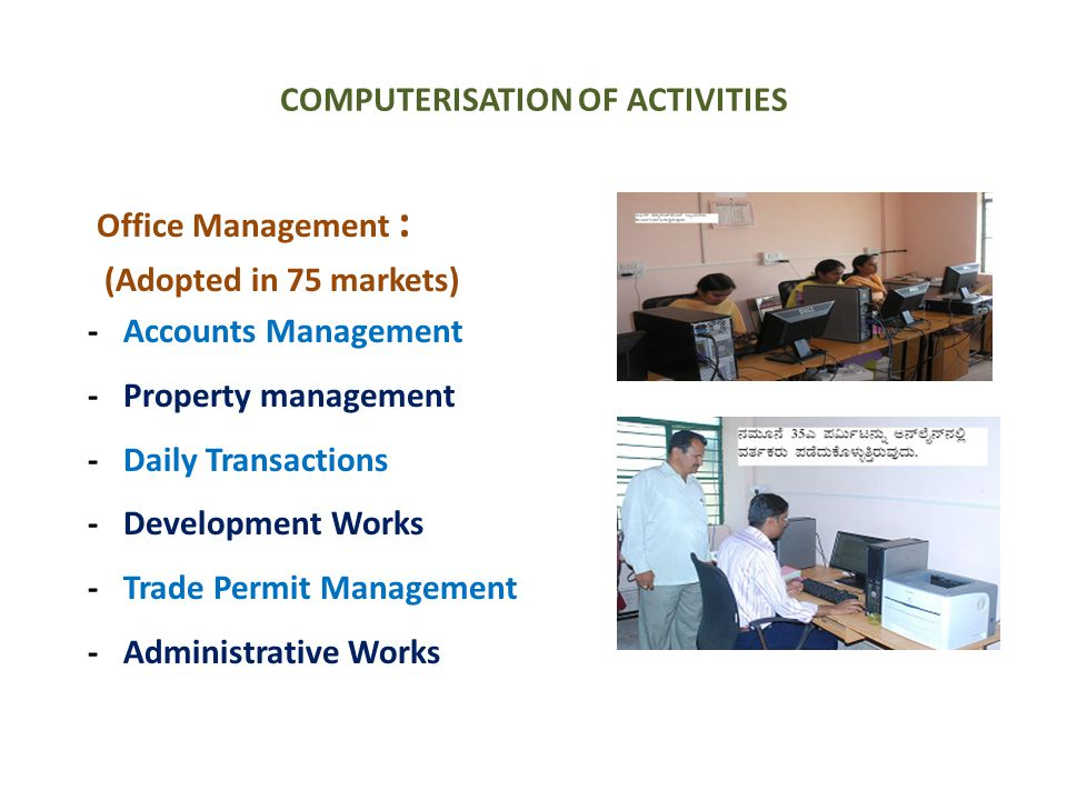 COMPUTERISATION OF ACTIVITIES Office Management : (Adopted in 75 markets) - Accounts Management - Property management - Daily Transactions - Developme