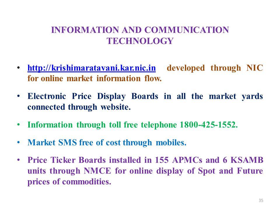 INFORMATION AND COMMUNICATION TECHNOLOGY http://krishimaratavani.kar.nic.in developed through NIC for online market information flow. http://krishimar