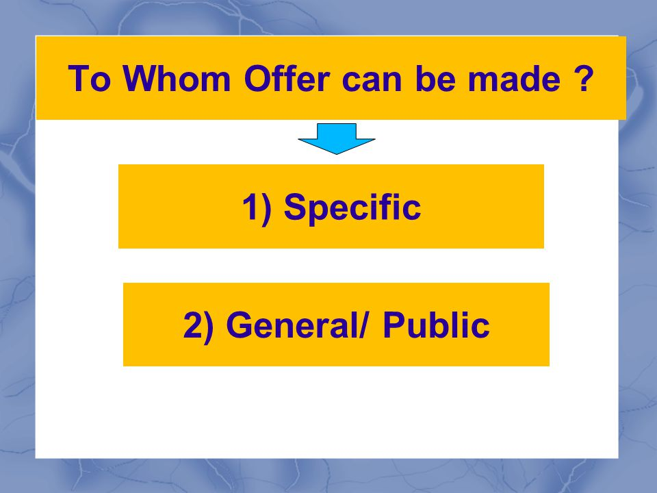 Types of Offer Section 9 of CA: If an offer is made in word or writing it is said to express.