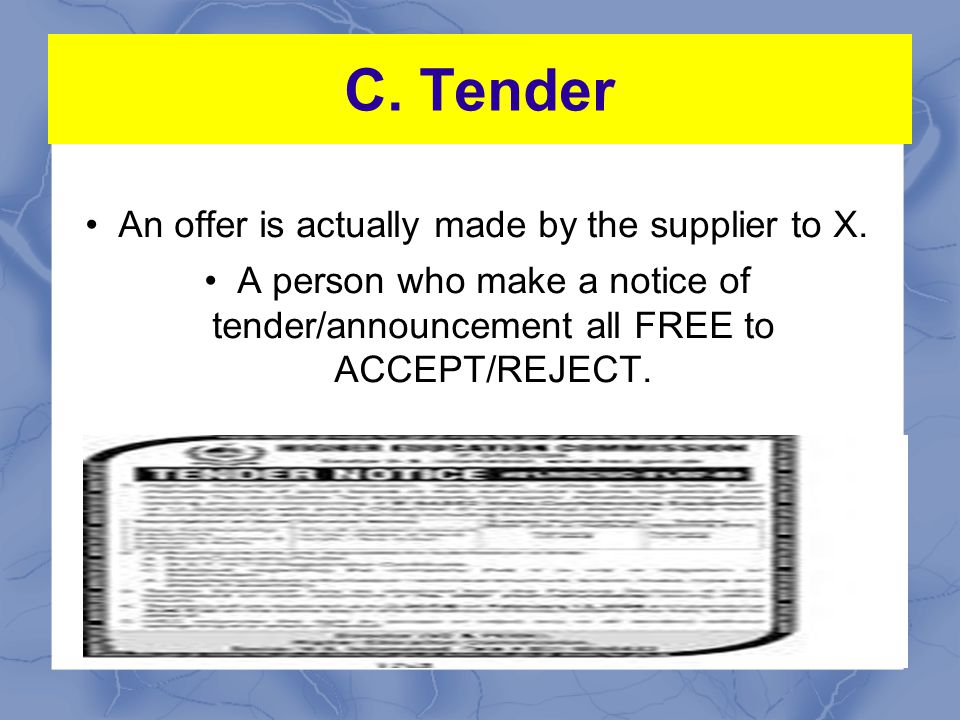C.Tender A tender is only ITT. X invites a supplier to tender a quotation for goods or services.