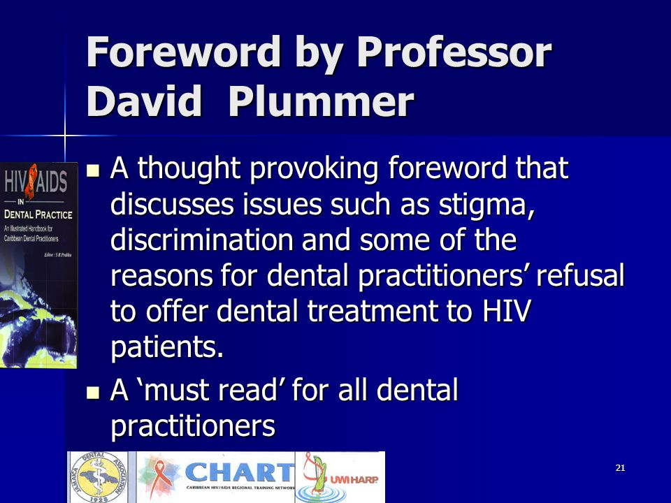 21 Foreword by Professor David Plummer A thought provoking foreword that discusses issues such as stigma, discrimination and some of the reasons for dental practitioners' refusal to offer dental treatment to HIV patients.