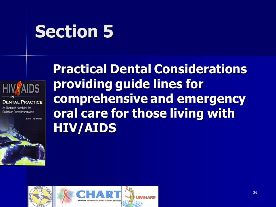26 Section 5 Practical Dental Considerations providing guide lines for comprehensive and emergency oral care for those living with HIV/AIDS Practical Dental Considerations providing guide lines for comprehensive and emergency oral care for those living with HIV/AIDS