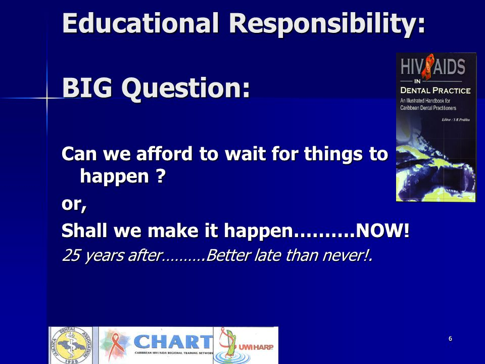 6 Educational Responsibility: BIG Question: Can we afford to wait for things to happen .