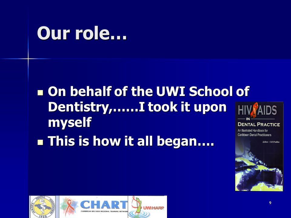 9 Our role… On behalf of the UWI School of Dentistry,……I took it upon myself On behalf of the UWI School of Dentistry,……I took it upon myself This is how it all began….