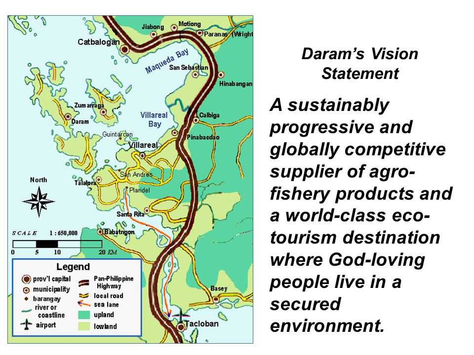 Daram's Vision Statement A sustainably progressive and globally competitive supplier of agro- fishery products and a world-class eco- tourism destination where God-loving people live in a secured environment.