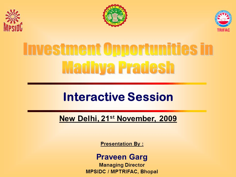 Interactive Session Presentation By : Praveen Garg Managing Director MPSIDC / MPTRIFAC, Bhopal New Delhi, 21 st November, 2009