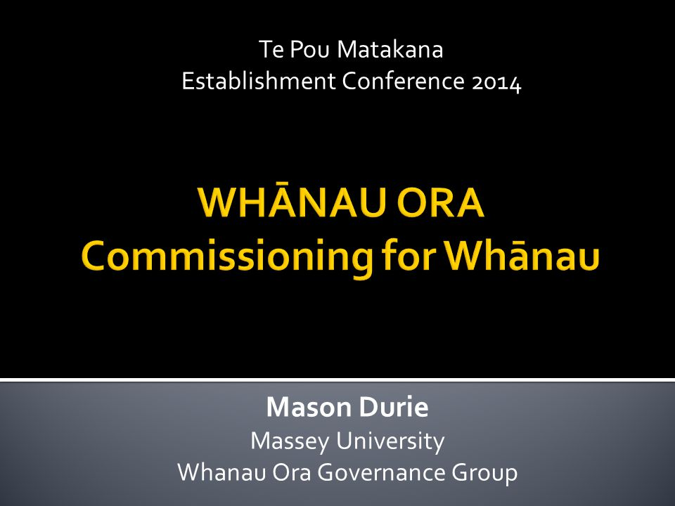 Te Pou Matakana Establishment Conference 2014 Mason Durie Massey University Whanau Ora Governance Group