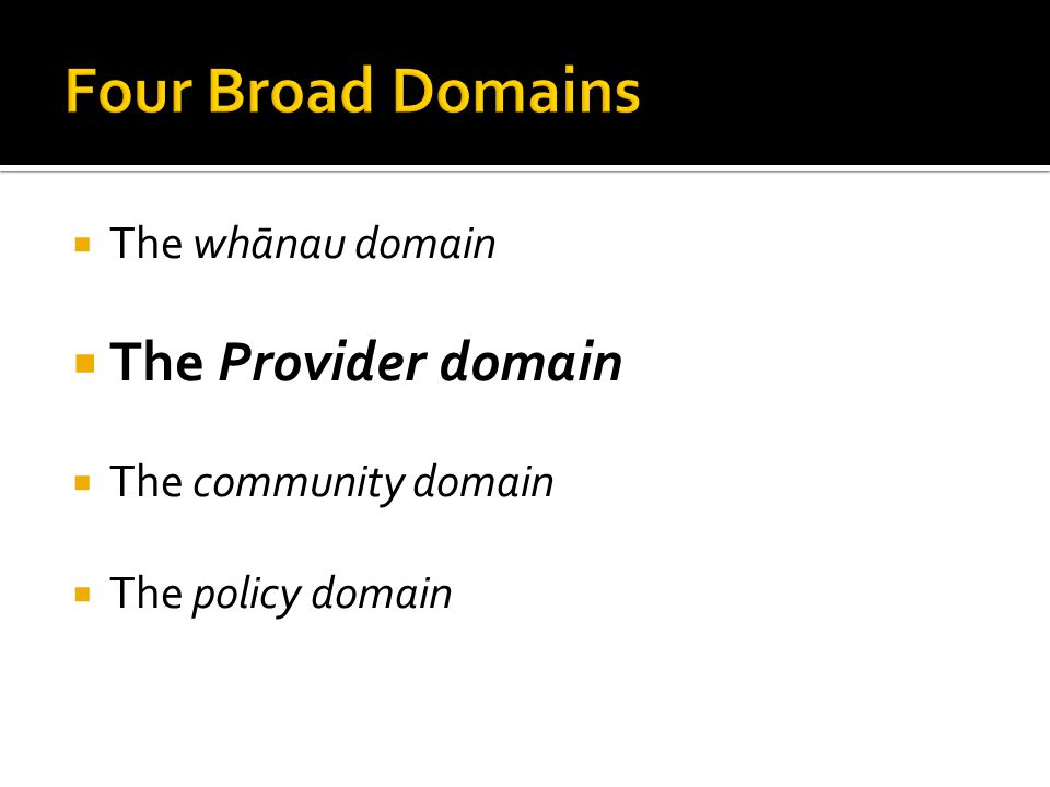  The whānau domain  The Provider domain  The community domain  The policy domain