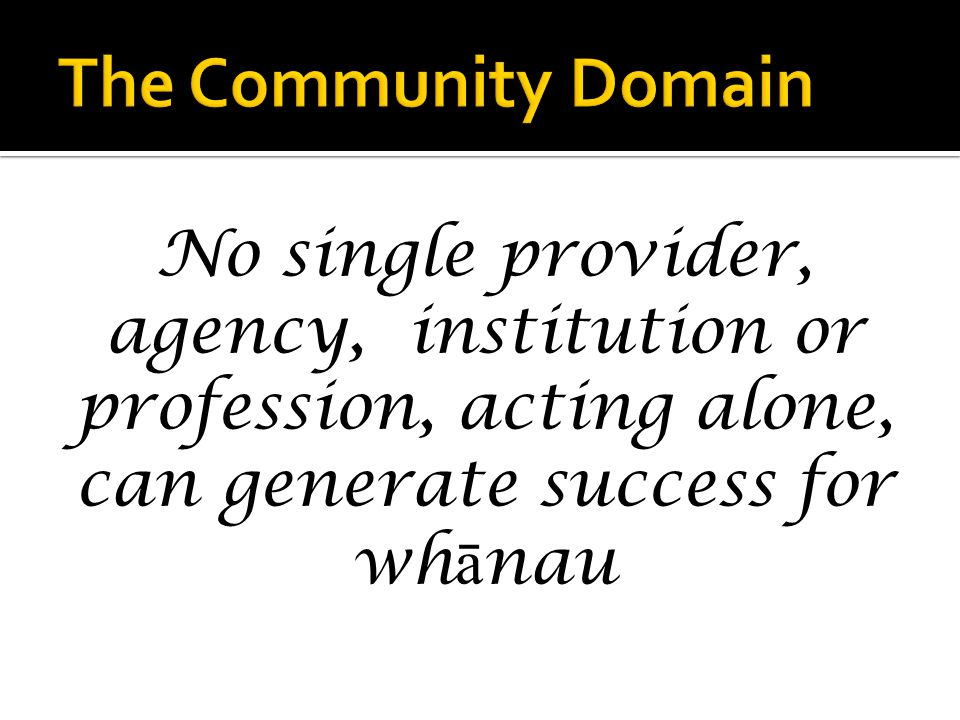 No single provider, agency, institution or profession, acting alone, can generate success for wh ā nau