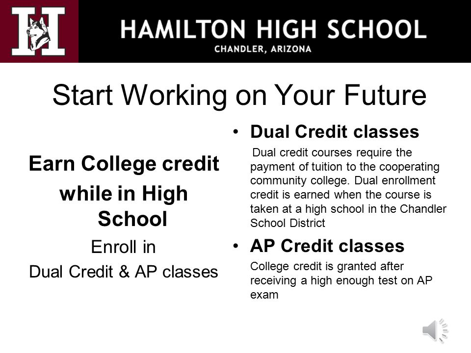 Start Working on Your Future Earn College credit while in High School Enroll in Dual Credit & AP classes Dual Credit classes Dual credit courses requi