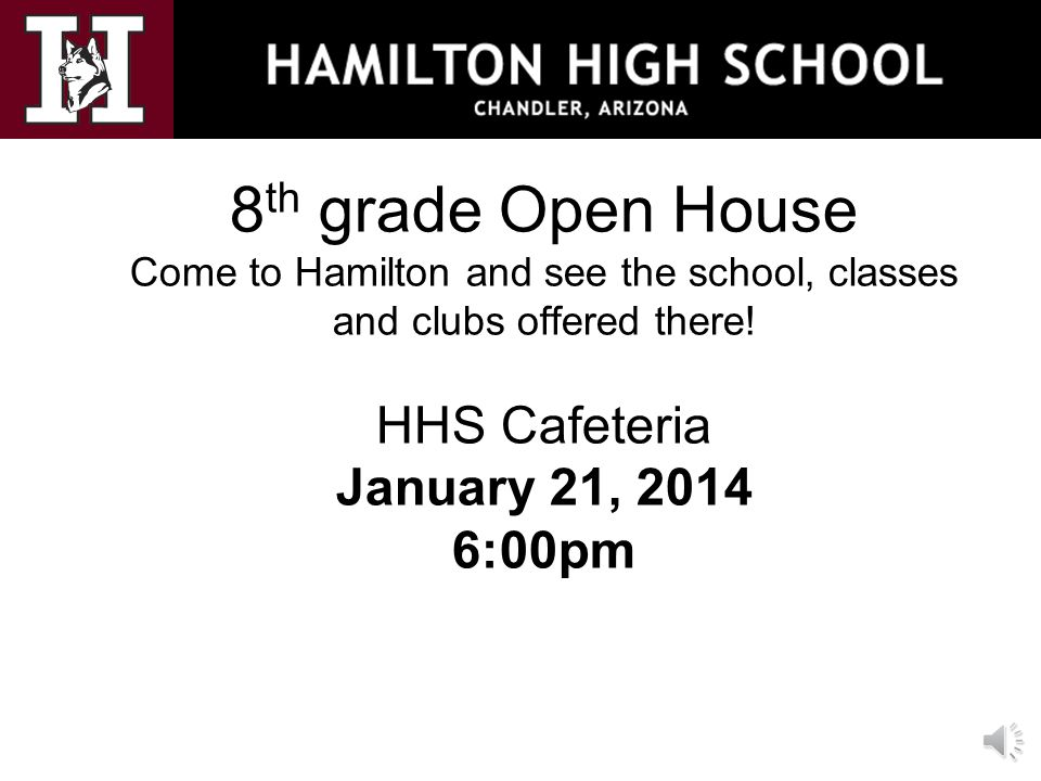 8 th grade Open House Come to Hamilton and see the school, classes and clubs offered there.