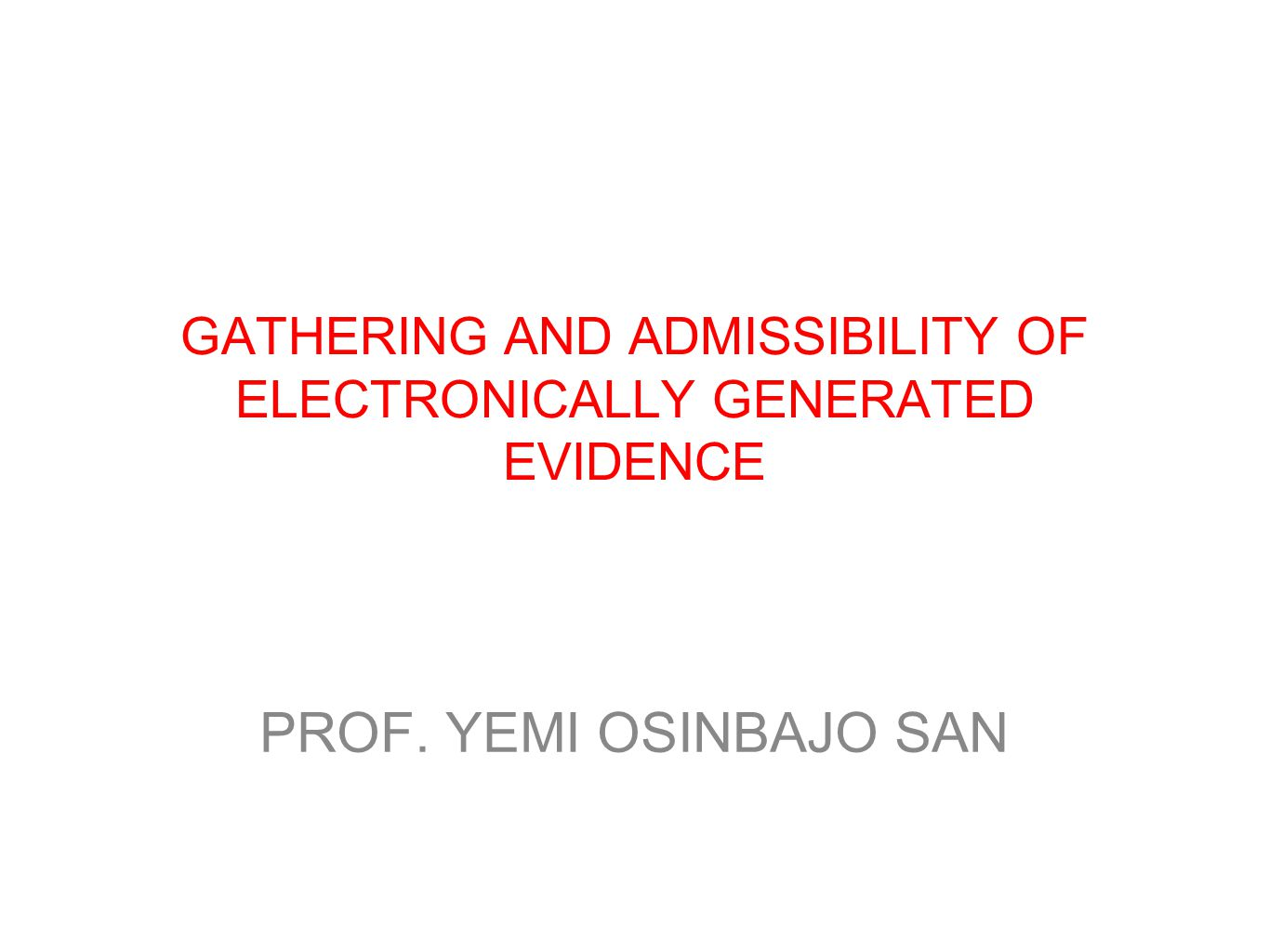 INTRODUCTION NIGERIAN LAW OF EVIDENCE WAS REMARKABLY SLOW IN RECOGNISING THE CHALLENGES OF PROOF OF ELECTRONICALLY –GENERATED EVIDENCE.