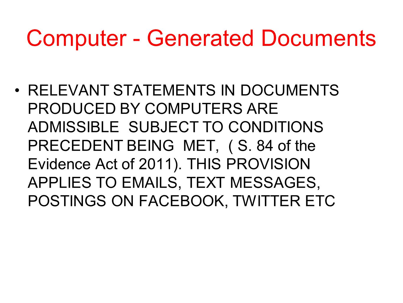 Computer - Generated Documents RELEVANT STATEMENTS IN DOCUMENTS PRODUCED BY COMPUTERS ARE ADMISSIBLE SUBJECT TO CONDITIONS PRECEDENT BEING MET, ( S. 8