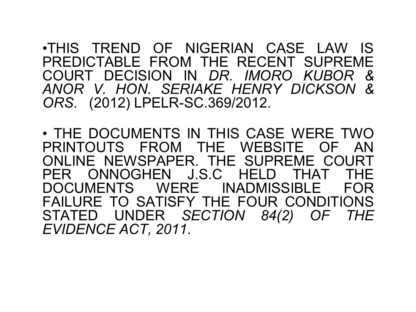 THIS TREND OF NIGERIAN CASE LAW IS PREDICTABLE FROM THE RECENT SUPREME COURT DECISION IN DR. IMORO KUBOR & ANOR V. HON. SERIAKE HENRY DICKSON & ORS. (