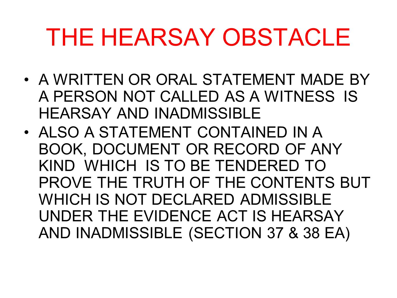 THE HEARSAY OBSTACLE A WRITTEN OR ORAL STATEMENT MADE BY A PERSON NOT CALLED AS A WITNESS IS HEARSAY AND INADMISSIBLE ALSO A STATEMENT CONTAINED IN A