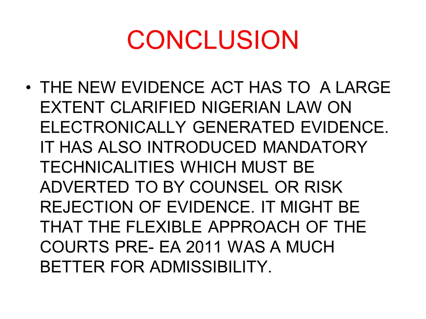 CONCLUSION THE NEW EVIDENCE ACT HAS TO A LARGE EXTENT CLARIFIED NIGERIAN LAW ON ELECTRONICALLY GENERATED EVIDENCE. IT HAS ALSO INTRODUCED MANDATORY TE
