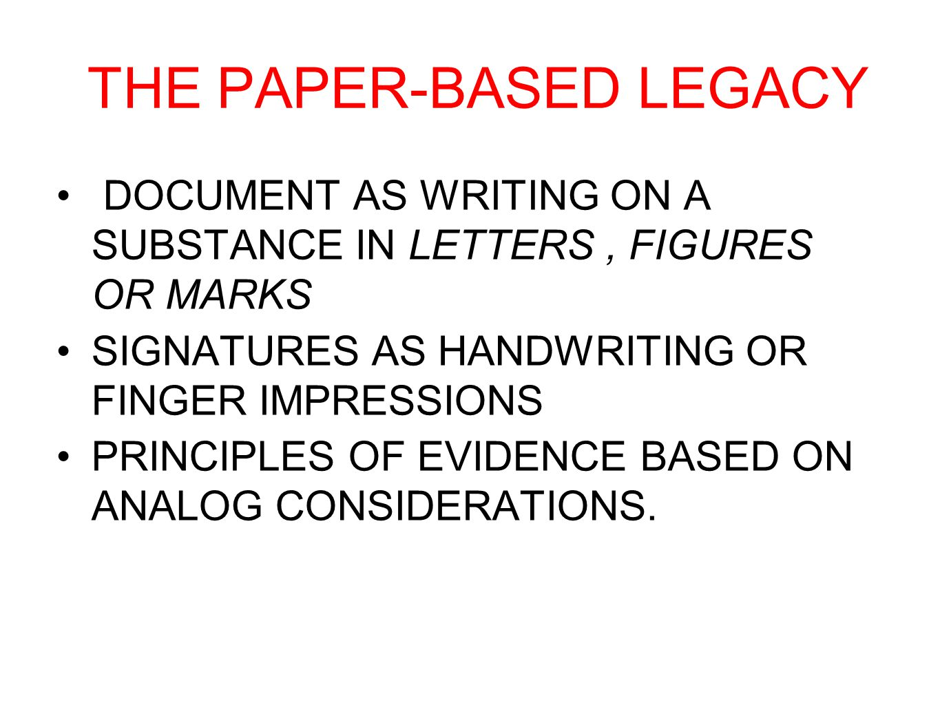 THE PAPER-BASED LEGACY DOCUMENT AS WRITING ON A SUBSTANCE IN LETTERS, FIGURES OR MARKS SIGNATURES AS HANDWRITING OR FINGER IMPRESSIONS PRINCIPLES OF E