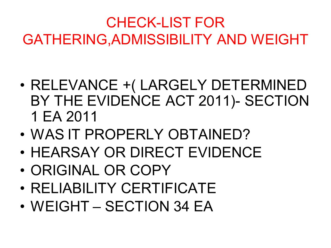 CHECK-LIST FOR GATHERING,ADMISSIBILITY AND WEIGHT RELEVANCE +( LARGELY DETERMINED BY THE EVIDENCE ACT 2011)- SECTION 1 EA 2011 WAS IT PROPERLY OBTAINE
