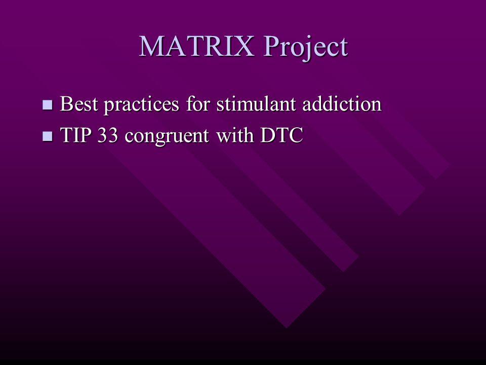 MATRIX Project Best practices for stimulant addiction Best practices for stimulant addiction TIP 33 congruent with DTC TIP 33 congruent with DTC