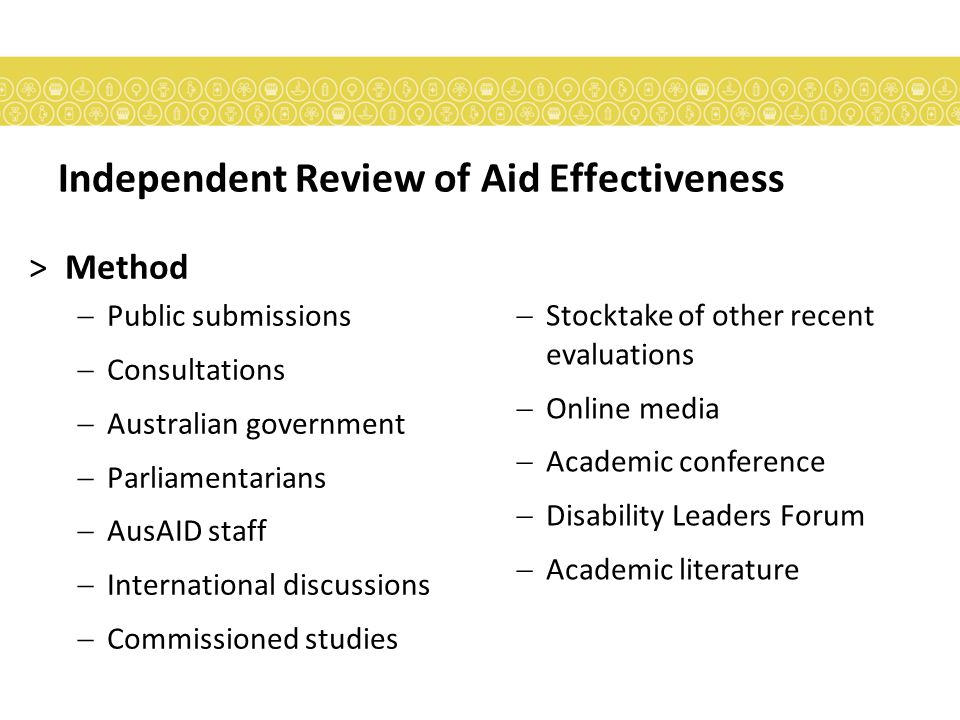 Independent Review of Aid Effectiveness >Findings  Current Australian aid program fundamentally sound Proposed changes build on what already exists  Main challenge: Rapid growth of the program Quality can be maintained if a methodical program of improvement and change is pursued over the next five years.