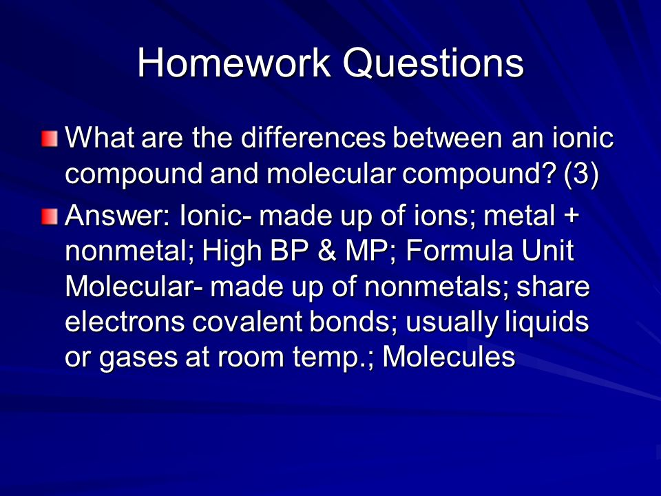 Homework Questions What are the differences between an ionic compound and molecular compound.