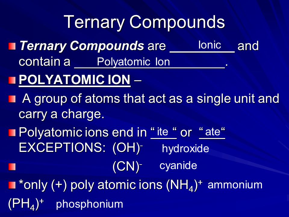 Ternary Compounds Ternary Compounds are _________ and contain a _____________________.