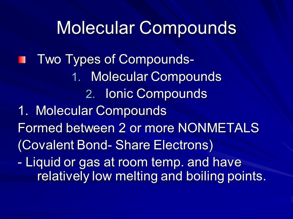 Molecular Compounds Two Types of Compounds- 1. Molecular Compounds 2.