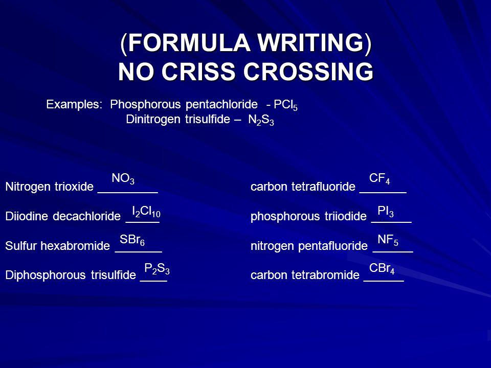 (FORMULA WRITING) NO CRISS CROSSING Nitrogen trioxide _________carbon tetrafluoride _______ Diiodine decachloride _____ phosphorous triiodide ______ S