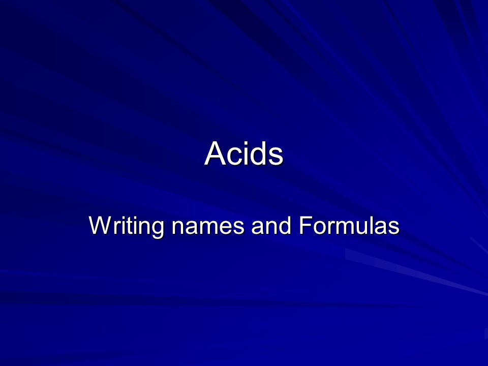 Acids Writing names and Formulas