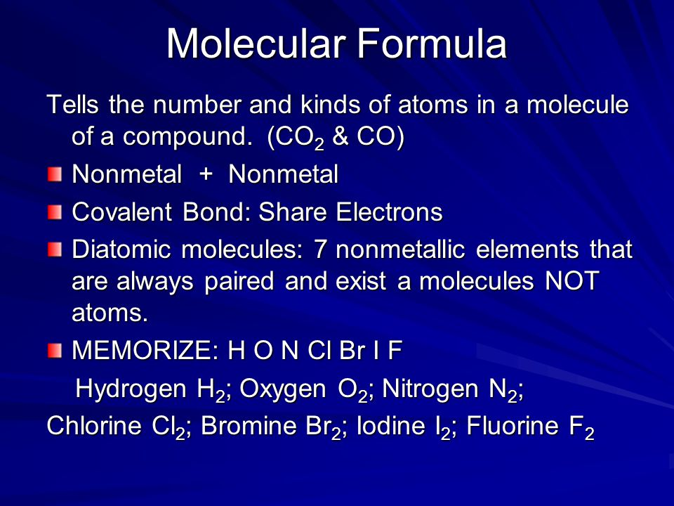 Molecular Formula Tells the number and kinds of atoms in a molecule of a compound.