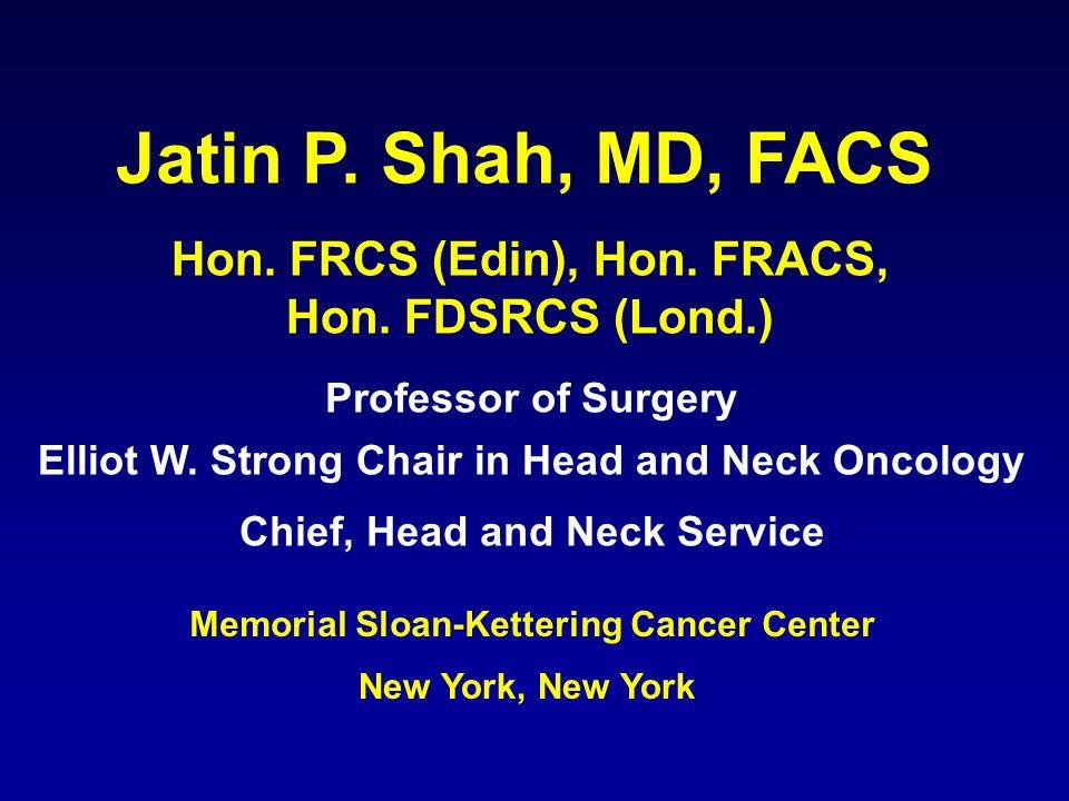 Jatin P. Shah, MD, FACS Hon. FRCS (Edin), Hon. FRACS, Hon.