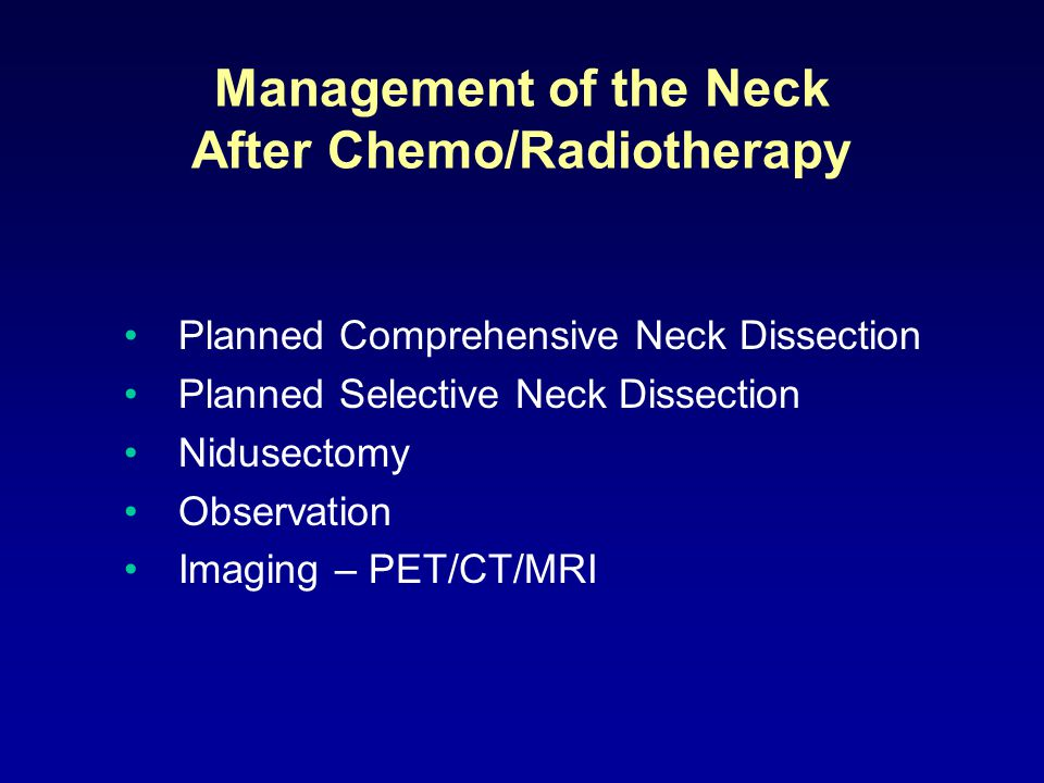 Planned Comprehensive Neck Dissection Planned Selective Neck Dissection Nidusectomy Observation Imaging – PET/CT/MRI Management of the Neck After Chemo/Radiotherapy