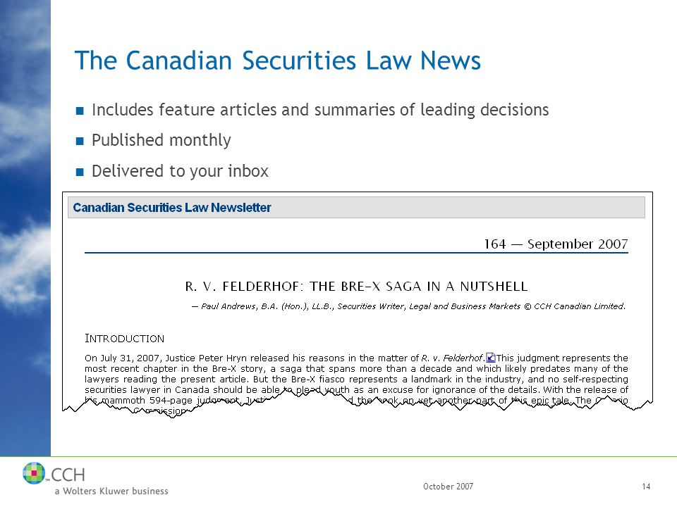 October 200714 The Canadian Securities Law News Includes feature articles and summaries of leading decisions Published monthly Delivered to your inbox