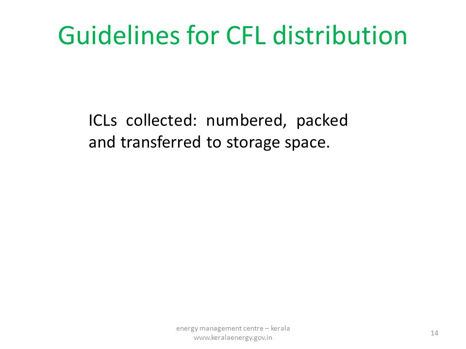 Guidelines for CFL distribution ICLs collected: numbered, packed and transferred to storage space. 14 energy management centre – kerala www.keralaener