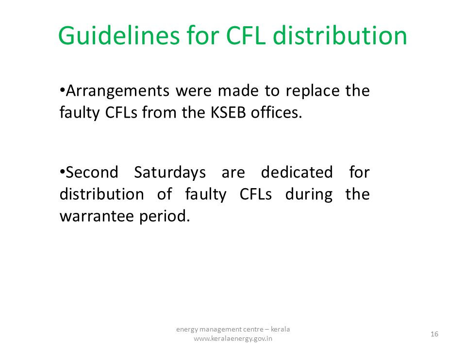 Guidelines for CFL distribution Arrangements were made to replace the faulty CFLs from the KSEB offices. Second Saturdays are dedicated for distributi