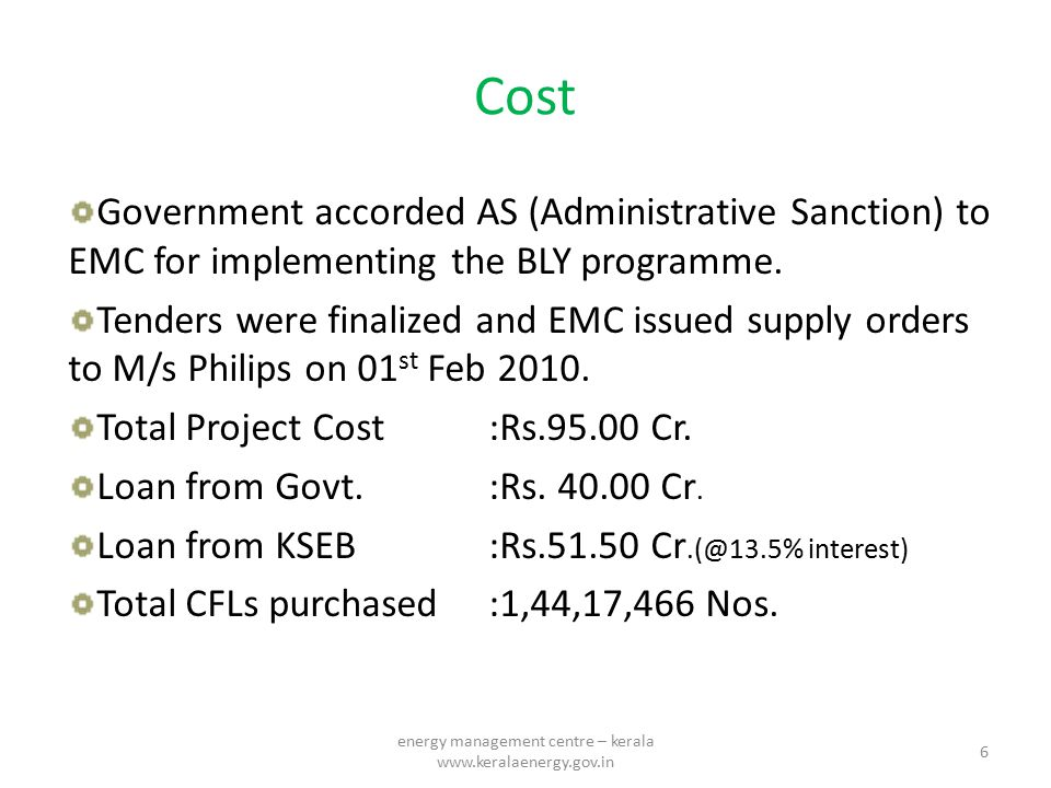 Cost Government accorded AS (Administrative Sanction) to EMC for implementing the BLY programme. Tenders were finalized and EMC issued supply orders t