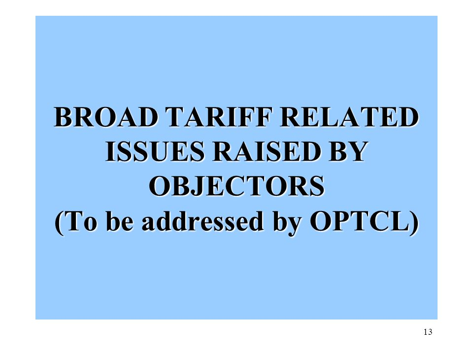 13 BROAD TARIFF RELATED ISSUES RAISED BY OBJECTORS (To be addressed by OPTCL)