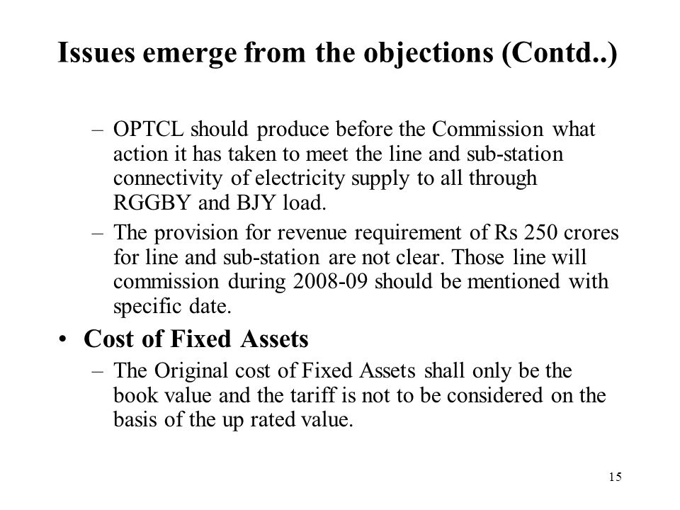 15 –OPTCL should produce before the Commission what action it has taken to meet the line and sub-station connectivity of electricity supply to all through RGGBY and BJY load.