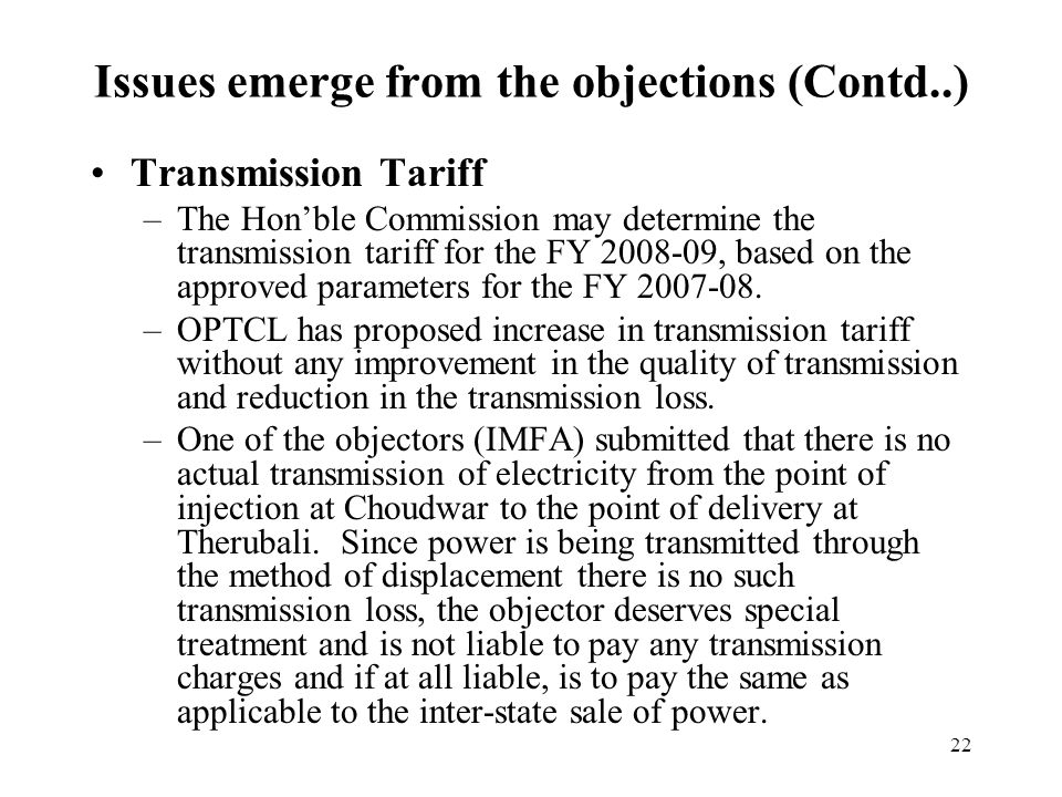 22 Transmission Tariff –The Hon'ble Commission may determine the transmission tariff for the FY 2008-09, based on the approved parameters for the FY 2007-08.