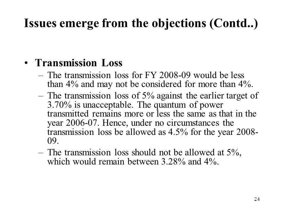 24 Transmission Loss –The transmission loss for FY 2008-09 would be less than 4% and may not be considered for more than 4%.