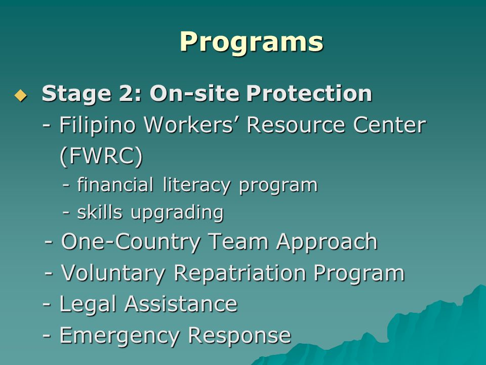 Programs  Stage 2: On-site Protection - Filipino Workers' Resource Center (FWRC) (FWRC) - financial literacy program - skills upgrading - One-Country