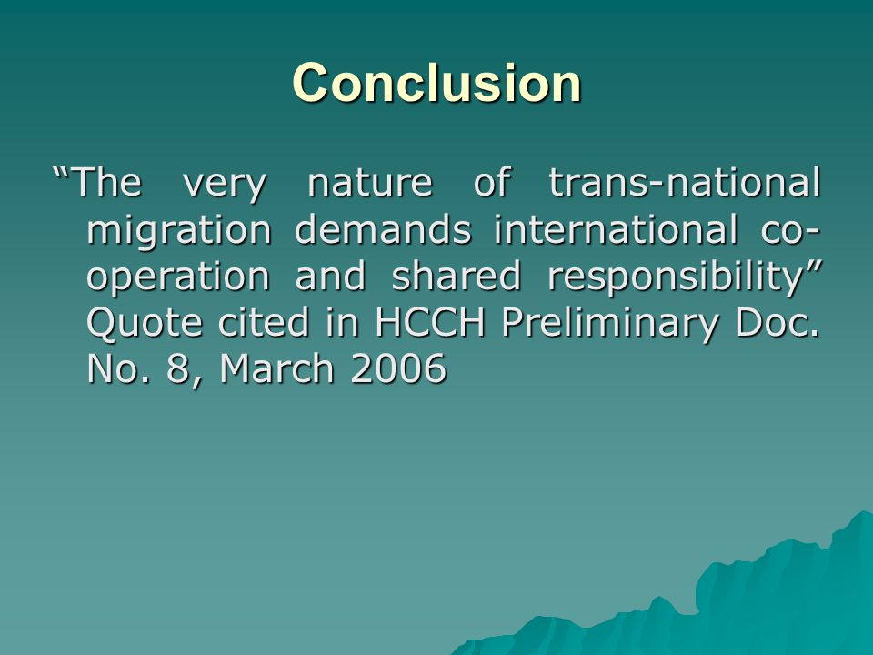 Conclusion The very nature of trans-national migration demands international co- operation and shared responsibility Quote cited in HCCH Preliminary Doc.