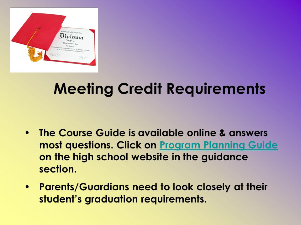 Meeting Credit Requirements The Course Guide is available online & answers most questions.