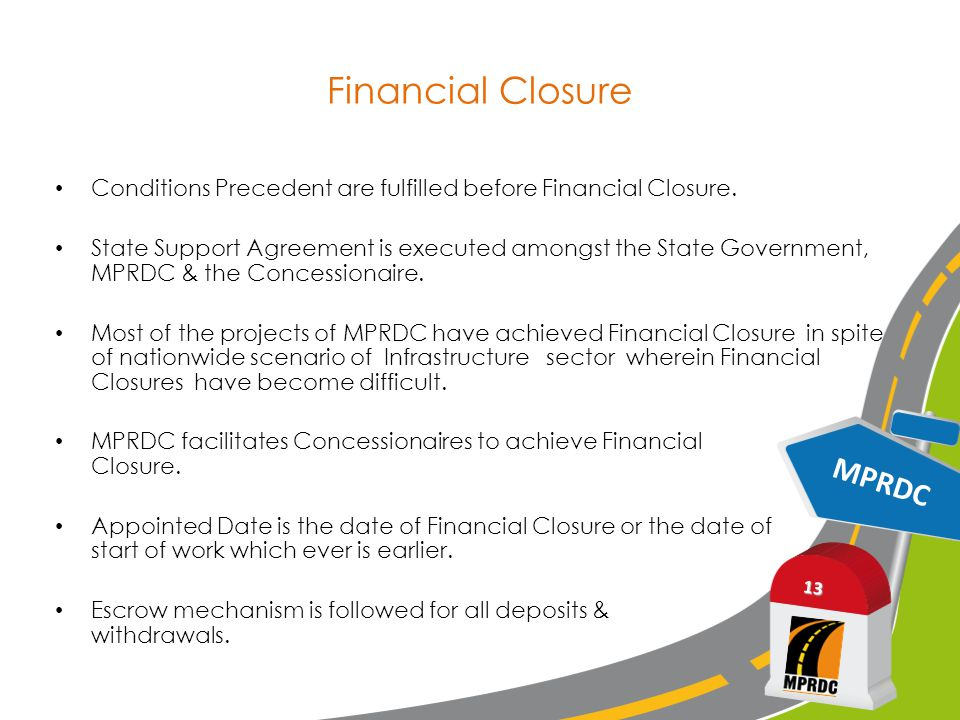 MPRDC 13 Financial Closure Conditions Precedent are fulfilled before Financial Closure.