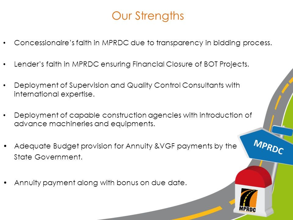 Our Strengths Concessionaire's faith in MPRDC due to transparency in bidding process.