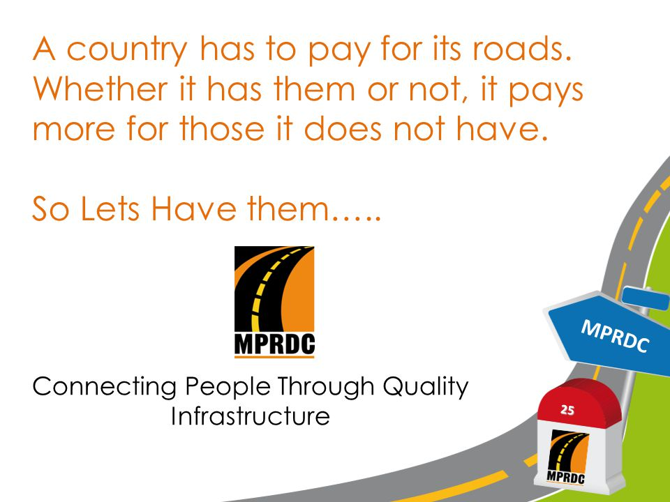 MPRDC 25 A country has to pay for its roads.