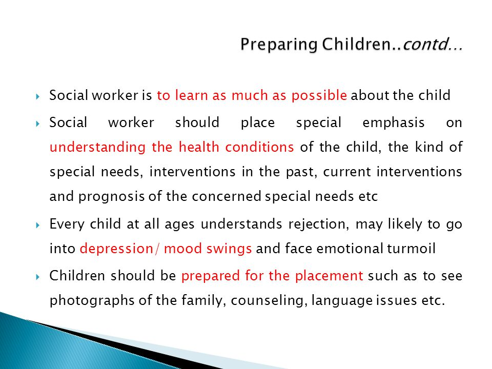  Social worker is to learn as much as possible about the child  Social worker should place special emphasis on understanding the health conditions o