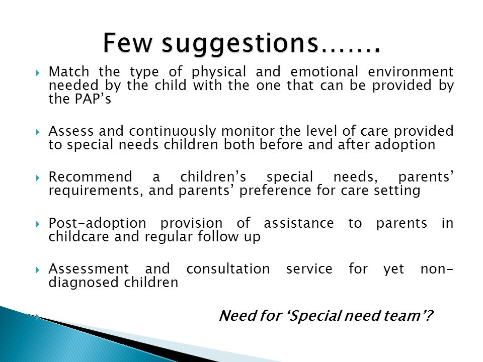  Match the type of physical and emotional environment needed by the child with the one that can be provided by the PAP's  Assess and continuously mo