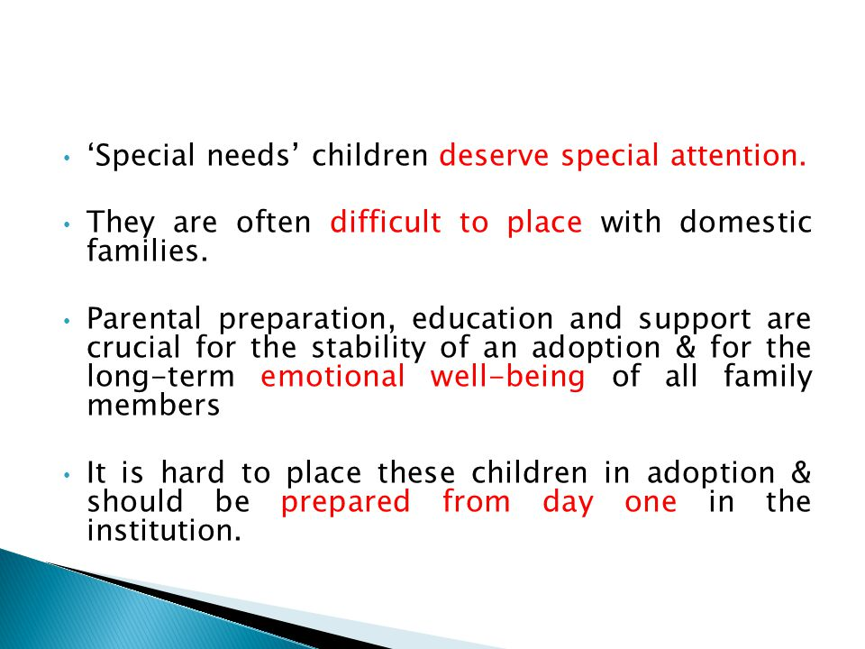 'Special needs' children deserve special attention. They are often difficult to place with domestic families. Parental preparation, education and supp